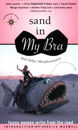 Sand in My Bra and Other Misadventures: Funny Women Write from the Road (Travelers' Tales Guides)