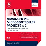 Advanced PIC Microcontroller Projects in C: From USB to RTOS with the PIC 18F Seriesby Dogan Ibrahim