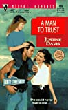A Man To Trust: (Trinity Street West) (Silhouette  Intimate Moments, No 805) (0373078056) by Justine Davis