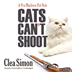 Cats Can't Shoot: The Pru Marlowe Pet Noir Series, Book 2 (       UNABRIDGED) by Clea Simon Narrated by Tavia Gilbert