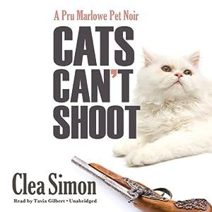 Cats Can't Shoot: The Pru Marlowe Pet Noir Series, Book 2 | [Clea Simon]