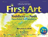 First Art for Toddlers and Twos: Open-Ended Art Experiences MaryAnn F. Kohl