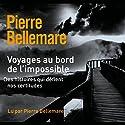 Voyages au bord de l'impossible 2 | Livre audio Auteur(s) : Pierre Bellemare, Jean-Marc Epinoux Narrateur(s) : Pierre Bellemare