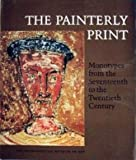 The Painterly Print: Monotypes from the Seventeenth to the Twentieth Century (0870992236) by Sue Welsh Reed