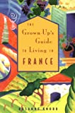 The Grown-Up's Guide to Living in France (1580081452) by Rosanne Knorr