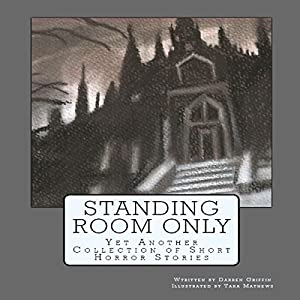 Standing Room Only: Yet Another Collection of Short Horror Stories | [Darren Griffin]