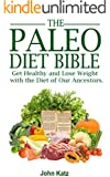 Paleo Diet Bible: Get Healthy and Lose Weight With the Diet of Our Ancestors