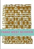 img - for Franz West schrieb. Texte von 1977 - 2010 book / textbook / text book