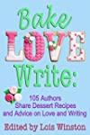 Bake, Love, Write: 105 Authors Share...
