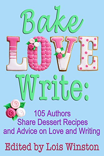 Bake, Love, Write: 105 Authors Share Dessert Recipes and Advice on Love and Writing by Lois Winston, Brenda Novak, Debra Holland, Lisa Verge Higgins, Shelley Noble, Caridad Pineiro, Diana Orgain, Dale Mayer, and 97 more