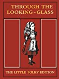 Through the Looking Glass: The Little Folks' Edition (The Macmillan Alice)