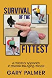 img - for Survival of the Fittest: A Practical Approach to Reverse the Aging Process book / textbook / text book