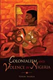 img - for Colonialism and Violence in Nigeria book / textbook / text book