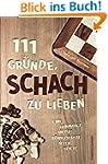 111 Gr�nde, Schach zu lieben: Eine Ho...