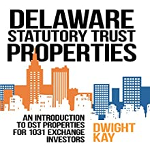 Delaware Statutory Trust (DST) Properties: An Introduction to DST Properties for 1031 Exchange Investors (       UNABRIDGED) by Dwight Kay Narrated by Greg Zarcone