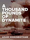 A Thousand Pounds of Dynamite (Kindle Single)