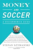 img - for Money and Soccer: A Soccernomics Guide: Why Chievo Verona, Unterhaching, and Scunthorpe United Will Never Win the Champions League, Why Manchester ... and Manchester United Cannot Be Stopped book / textbook / text book