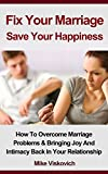 Marriage Help: Fix Your Marriage -  Save Your Happiness: How To Overcome Marriage Problems & Bring Joy And Intimacy Back In Your Relationship (Marriage ... -  Marriage Counseling - Marriage Advice)