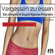 Vergessen zu essen: Das erfolgreiche Doppel-Hypnose-Programm Hörbuch von Ralf Lederer Gesprochen von: Ralf Lederer