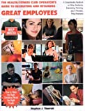 The Health/Fitness Club Operator's Guide to Recruiting and Retaining Great Employees: How to Make the Right Decisions About the Right People Paperback - August 15, 2007