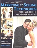Professional Marketing & Selling Techniques for Wedding Photographers (1584280530) by Hawkins, Jeff