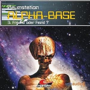 Freund oder Feind (Raumstation Alpha-Base 3) Hörspiel