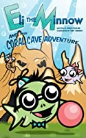 Eli the Minnow and The Coral Cave Adventure [Kindle Edition]
