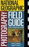 National Geographic Photography Field Guide: Secrets to Making Great Pictures (0792274989) by Peter K. Burian