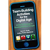 Team-Building Activities for the Digital Age: Using Technology to Develop Effective Groups