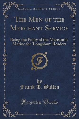 The Men of the Merchant Service: Being the Polity of the Mercantile Marine for