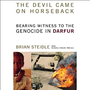 The Devil Came on Horseback: Bearing Witness to the Genocide in Darfur | [Brian Steidle, Gretchen Steidle Wallace]