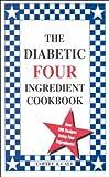 The Diabetic Four Ingredient Cookbook (Vol. IV)