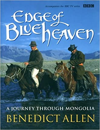 Edge of Blue Heaven: A Journey Through Mongolia written by Benedict Allen