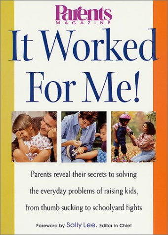 It Worked For Me! Parents Reveal Their Secrets To Solving The Everyday Problems Of Raising Kids, From Thumb Sucking To Schoolyard Fights front-494734