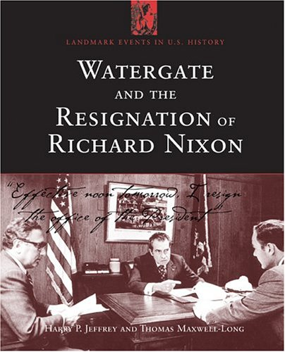 Watergate and the Resignation Of Richard Nixon: Impact Of A Constitutional Crisis (Landmark Events in U.S. History)