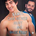 Names Can Never Hurt Me Audiobook by Wade Kelly Narrated by Jack Amber