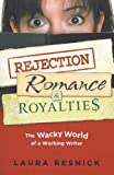 Rejection, Romance and Royalties: The Wacky World of a Working Writer (0977808645) by Resnick, Laura