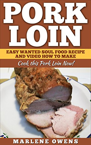 Pork Loin: Easy Wanted Soul Food Recipe And Video How To Make: Cook this Pork Loin Now! by Marlene Owens