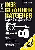 Der Gitarren-Ratgeber: Die besten Tipps & Tricks rund um die Pflege & Einstellung deiner Gitarre! Für E-Gitarre, Akustikgitarre und Bass.
