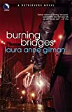 Burning Bridges (Retrievers, Book 4) (0373802749) by Laura Anne Gilman