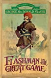 George MacDonald Fraser Flashman in the Great Game