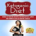 Ketogenic Diet: Bonus Ketogenic Recipes for Breakfast, Lunch and Dinner! Even Ketogenic Shakes! (       UNABRIDGED) by Valerie Childs Narrated by Marissa Shortt