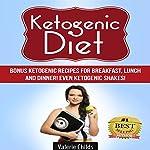 Ketogenic Diet: Bonus Ketogenic Recipes for Breakfast, Lunch and Dinner! Even Ketogenic Shakes! | Valerie Childs