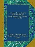 img - for Annales De La Soci t  D' mulation Du D partement Des Vosges, Volume 16 (French Edition) book / textbook / text book