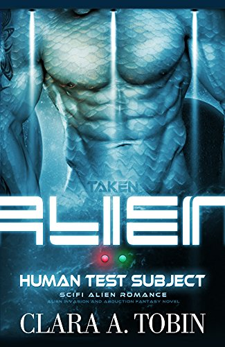 Alien: Taken - Human Test Subject (Alien SciFi Romance) (An Alien Invasion & Abduction First Contact Fantasy Romance)