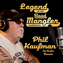 Legend of the Road Mangler (       UNABRIDGED) by Phil Kaufman Narrated by Phil Kaufman