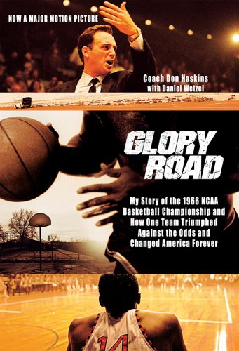 Glory Road: My Story of the 1966 NCAA Basketball Championship and How One Team Triumphed Against the Odds and Changed America Forever, Don Haskins, Dan Wetzel