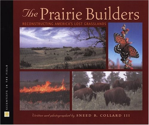 The Prairie Builders: Reconstructing America's Lost Grasslands (Scientists in the Field Series), SNEED B. COLLARD III