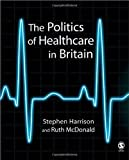 img - for The Politics of Healthcare in Britain book / textbook / text book