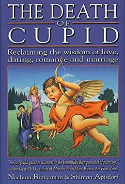 The Death of Cupid: Reclaiming the Wisdom of Love, Dating, Romance and Marriage Shimon Apisdorf and Nachum Braverman